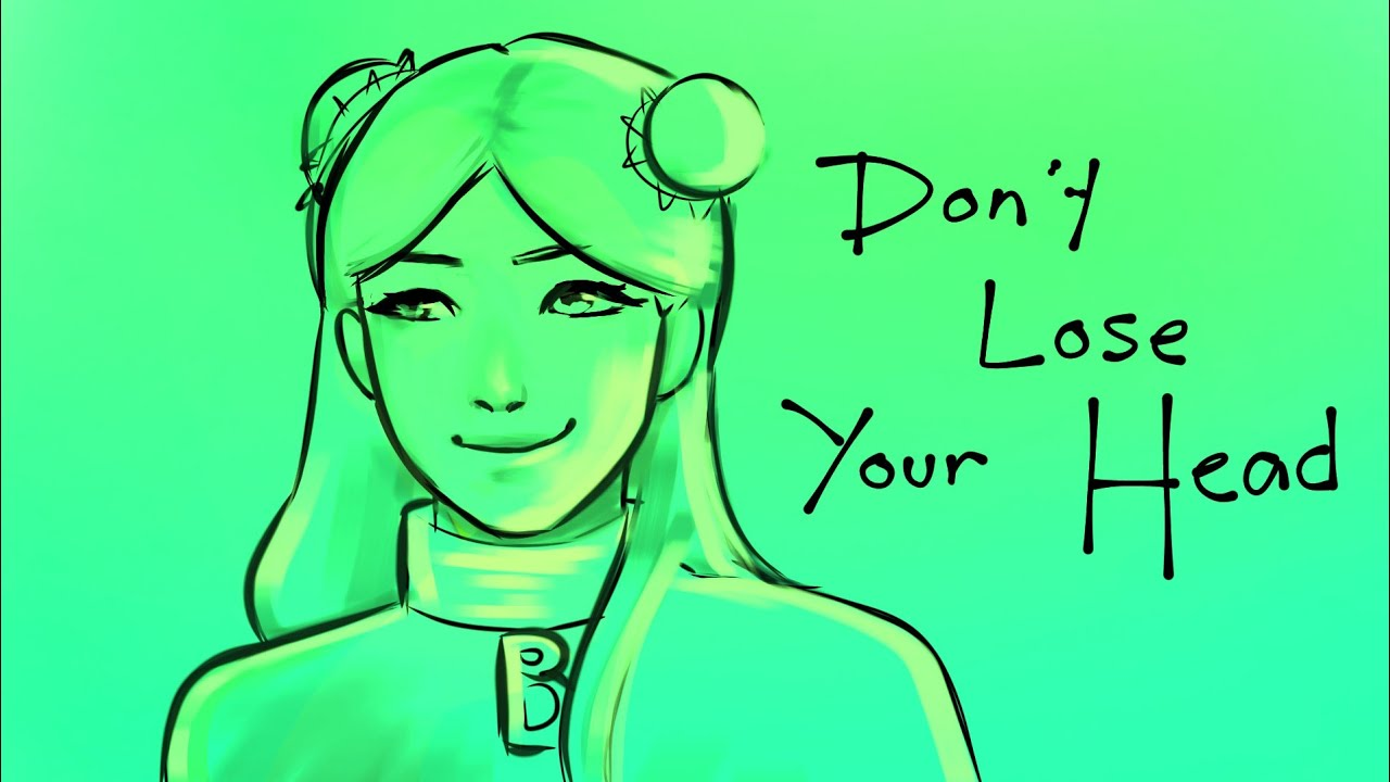 Don t lose your head animatic